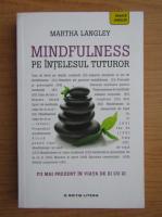 Martha Langley - Mindfulness. Pe intelesul tuturor