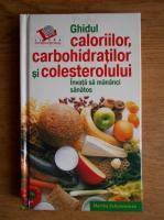 Anticariat: Martha Schueneman - Ghidul caloriilor, carbohidratilor si colesterolului. Elemente nutritionale si valori pentru sute de alimente cotidiene