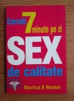 Anticariat: Martica K Heaner - Exersati 7 minute pe zi pentru un sex de calitate
