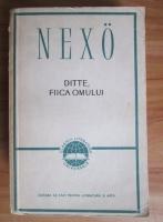 Anticariat: Martin Andersen Nexo - Ditte, fiica omului