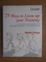 Anticariat: Martin Orridge - 75 ways to live up to your training