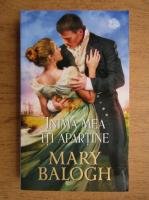 Mary Balogh - Inima mea iti apartine