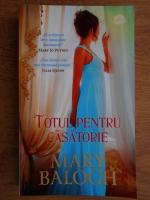 Anticariat: Mary Balogh - Totul pentru casatorie