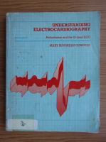 Anticariat: Mary Boudreau Conover - Understanding electrocardiography. Arrhythmias and the 12-lead ECG