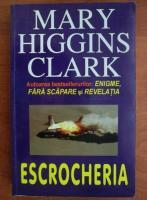Anticariat: Mary Higgins Clark - Escrocheria