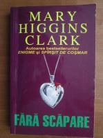 Anticariat: Mary Higgins Clark - Fara scapare