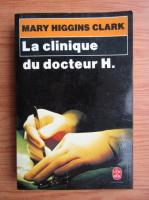Anticariat: Mary Higgins Clark - La clinique du docteur H.