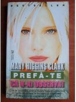 Anticariat: Mary Higgins Clark - Prefa-te ca n-ai observat