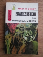 Anticariat: Mary Shelley - Frankenstein sau Prometeul modern