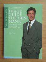 Mary Spillane - Image-Guide fur den Mann. Erfolgreich in Beruf und Offentlichkeit