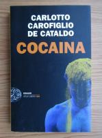 Anticariat: Massimo Carlotto, Gianfrico Carofiglio, Giancarlo De Cataldo - Cocaina