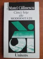 Anticariat: Matei Calinescu - Cinci fete ale modernitatii