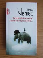 Anticariat: Matei Visniec - Iubirile de tip pantof. Iubirile de tip umbrela (Top 10+)