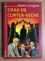 Mateiu Ion Caragiale - Craii de curtea veche