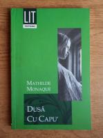 Anticariat: Mathilde Monaque - Dusa cu capu