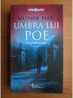 Matthew Pearl - Umbra lui Poe