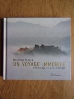 Matthieu Ricard - Un voyage immobile, l'Himalaya vu d'un ermitage