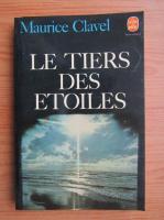 Anticariat: Maurice Clavel - Le tiers des etoiles