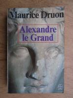 Anticariat: Maurice Druon - Alexandre le Grand