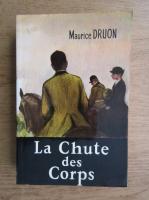 Anticariat: Maurice Druon - La Chute des Corps