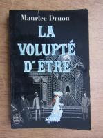 Anticariat: Maurice Druon - La volupte d'etre