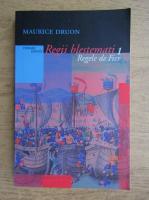 Maurice Druon - Regii blestemati, volumul 1. Regele de fier