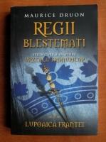 Maurice Druon - Regii blestemati, volumul 5: Lupoaica Frantei