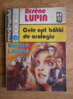 Maurice Leblanc - Arsene Lupin. Cele opt batai de orologiu