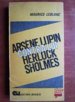 Anticariat: Maurice Leblanc - Arsene Lupin contra lui Herlock Sholmes
