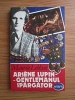 Maurice Leblanc - Arsene Lupin - Gentlemanul spargator