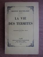 Anticariat: Maurice Maeterlinck - La vie des termites (1927)