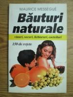 Maurice Messegue - Bauturi naturale. 150 de retete pentru vinuri, sucuri, lichioruri, cocteiluri
