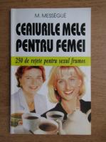 Maurice Messegue - Ceaiurile mele pentru femei. 250 de retete pentru sexul frumos