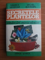 comperta: Maurice Messegue, Michel Bontemps - Secretele plantelor. Vindecari miraculoase