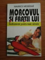 Anticariat: Maurice Messegue - Morcovul si fratii lui. Medicamente pentru toate varstele