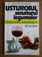 Anticariat: Maurice Messegue - Usturoiul, senatorul legumelor. Un singur aliment, medicament pentru 50 de boli
