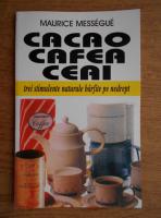 Maurice Messengue - Cacao, cafea, ceai. Trei stimulente naturale barfite pe nedrept