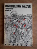 Anticariat: Maurice Metral - Cimitirele din inalturi