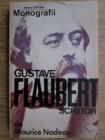 Maurice Nadeau - Gustave Flaubert, scriitor