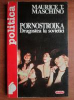 Maurice T. Maschino - Pornostroika. Dragostea la sovietici