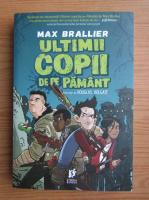 Anticariat: Max Brallier - Ultimii copii de pe pamant