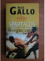 Anticariat: Max Gallo - Spartacus. Revolta sclavilor