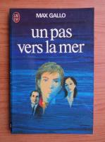 Max Gallo - Un pas vers la mer