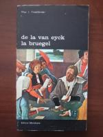 Anticariat: Max J. Friedlander - De la Van Eyck la Bruegel