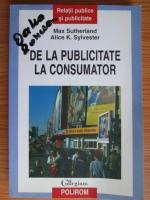 Anticariat: Max Sutherland - De la publicitate la consumator. Ce merge si ce nu merge si mai ales de ce