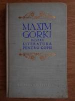 Maxim Gorki - Despre literatura pentru copii