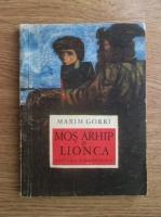 Anticariat: Maxim Gorki - Mos Arhip si Lionca