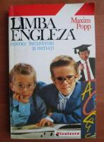 Maxim Popp - Limba engleza pentru incepatori si initiati
