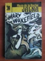 Mazo de la Roche - Jalna. Mary Wakefield
