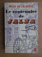 Mazo de la Roche - Le centenaire de Jalna